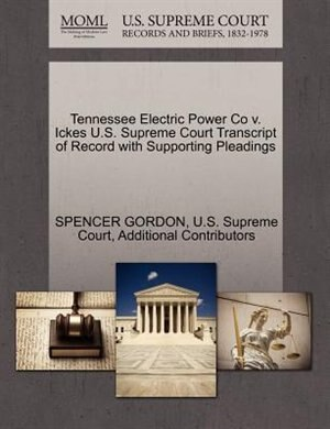 Tennessee Electric Power Co V. Ickes U.s. Supreme Court Transcript Of Record With Supporting Pleadings by Spencer Gordon