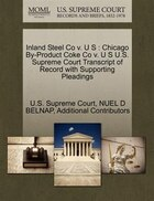 Inland Steel Co V. U S: Chicago By-product Coke Co V. U S U.s. Supreme Court Transcript Of Record…