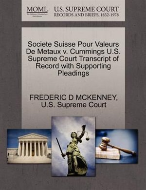 Societe Suisse Pour Valeurs De Metaux V. Cummings U.s. Supreme Court Transcript Of Record With Supporting Pleadings by Frederic D Mckenney