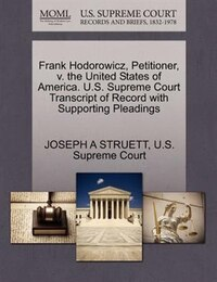 Frank Hodorowicz, Petitioner, V. The United States Of America. U.s. Supreme Court Transcript Of…