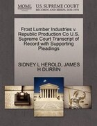 Frost Lumber Industries V. Republic Production Co U.s. Supreme Court Transcript Of Record With…