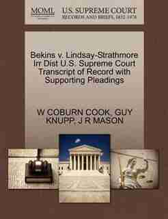 Bekins V. Lindsay-strathmore Irr Dist U.s. Supreme Court Transcript Of Record With Supporting Pleadings by W Coburn Cook