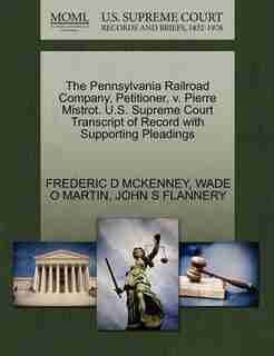 The Pennsylvania Railroad Company, Petitioner, V. Pierre Mistrot. U.s. Supreme Court Transcript Of Record With Supporting Pleadings by Frederic D Mckenney