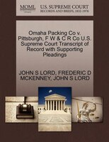 Omaha Packing Co V. Pittsburgh, F W & C R Co U.s. Supreme Court Transcript Of Record With…