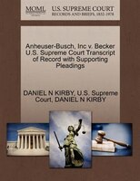 Anheuser-busch, Inc V. Becker U.s. Supreme Court Transcript Of Record With Supporting Pleadings