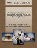 Palm Springs Holding Corporation V. Commissioner Of Internal Revenue U.s. Supreme Court Transcript…