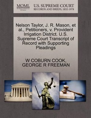 Nelson Taylor, J. R. Mason, Et Al., Petitioners, V. Provident Irrigation District. U.s. Supreme Court Transcript Of Record With Supporting Pleadings by W Coburn Cook