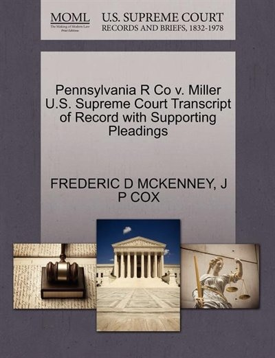 Pennsylvania R Co V. Miller U.s. Supreme Court Transcript Of Record With Supporting Pleadings by Frederic D Mckenney