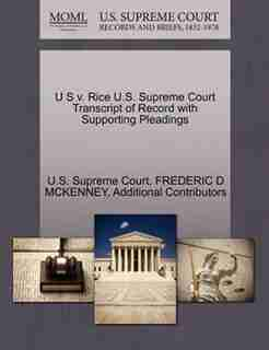 U S V. Rice U.s. Supreme Court Transcript Of Record With Supporting Pleadings by U.s. Supreme Court