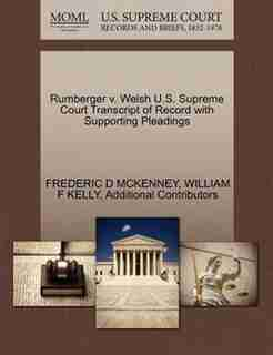 Rumberger V. Welsh U.s. Supreme Court Transcript Of Record With Supporting Pleadings by Frederic D Mckenney