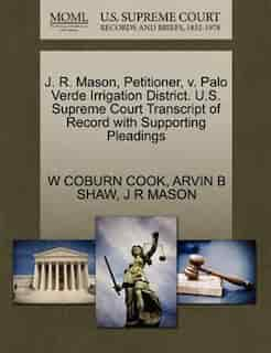 J. R. Mason, Petitioner, V. Palo Verde Irrigation District. U.s. Supreme Court Transcript Of Record With Supporting Pleadings by W Coburn Cook