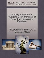 Bradley V. Welch U.s. Supreme Court Transcript Of Record With Supporting Pleadings