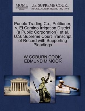 Pueblo Trading Co., Petitioner, V. El Camino Irrigation District (a Public Corporation), Et Al. U.s. Supreme Court Transcript Of Record With Supporting Pleadings by W Coburn Cook