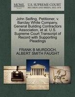 John Seifing, Petitioner, V. Barclay White Company, General Building Contractors Association, Et Al…