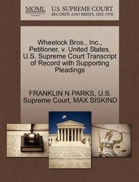 Wheelock Bros., Inc., Petitioner, V. United States. U.s. Supreme Court Transcript Of Record With…