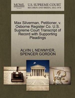Max Silverman, Petitioner, V. Osborne Register Co. U.s. Supreme Court Transcript Of Record With Supporting Pleadings by Alvin L Newmyer