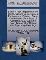Baxter Creek Irrigation District And W. Coburn Cook, Trustee, Petitioners, V. Fish And Game…