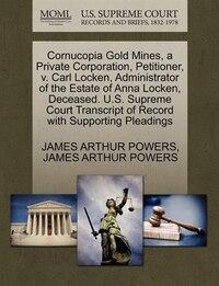 Cornucopia Gold Mines, A Private Corporation, Petitioner, V. Carl Locken, Administrator Of The…