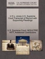 U S V. Jones U.s. Supreme Court Transcript Of Record With Supporting Pleadings