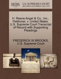 H. Reeve Angel & Co., Inc., Petitioner, V. United States. U.s. Supreme Court Transcript Of Record…