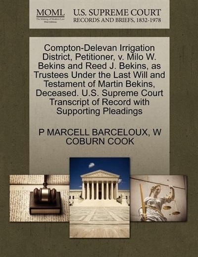Compton-delevan Irrigation District, Petitioner, V. Milo W. Bekins And Reed J. Bekins, As Trustees Under The Last Will And Testament Of Martin Bekins, Deceased. U.s. Supreme Court Transcript Of Record With Supporting Pleadings by P Marcell Barceloux
