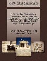 C.c. Cooke, Petitioner, V. Commissioner Of Internal Revenue. U.s. Supreme Court Transcript Of…