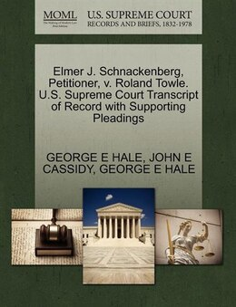 Book Elmer J. Schnackenberg, Petitioner, V. Roland Towle. U.s. Supreme Court Transcript Of Record With… by George E Hale