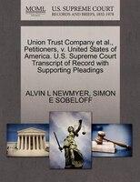 Union Trust Company Et Al., Petitioners, V. United States Of America. U.s. Supreme Court Transcript…