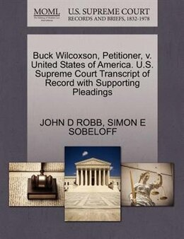 Book Buck Wilcoxson, Petitioner, V. United States Of America. U.s. Supreme Court Transcript Of Record… by JOHN D ROBB