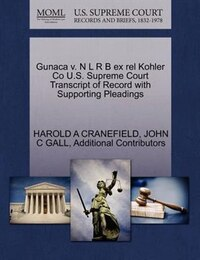 Gunaca V. N L R B Ex Rel Kohler Co U.s. Supreme Court Transcript Of Record With Supporting Pleadings