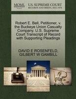 Robert E. Bell, Petitioner, V. The Buckeye Union Casualty Company. U.s. Supreme Court Transcript Of…