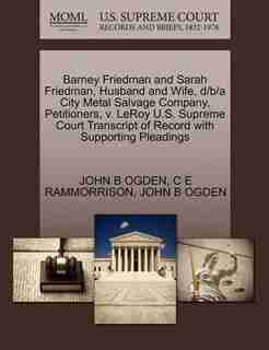 Barney Friedman And Sarah Friedman, Husband And Wife, D/b/a City Metal Salvage Company, Petitioners, V. Leroy U.s. Supreme Court Transcript Of Record With Supporting Pleadings by John B Ogden
