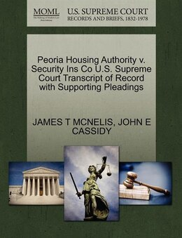 Book Peoria Housing Authority V. Security Ins Co U.s. Supreme Court Transcript Of Record With Supporting… by James T Mcnelis