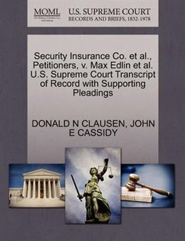 Book Security Insurance Co. Et Al., Petitioners, V. Max Edlin Et Al. U.s. Supreme Court Transcript Of… by Donald N Clausen