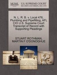 N. L. R. B. V. Local 476, Plumbing And Pipefitting, Afl Cio U.s. Supreme Court Transcript Of Record…