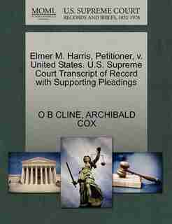 Elmer M. Harris, Petitioner, V. United States. U.s. Supreme Court Transcript Of Record With Supporting Pleadings by O B Cline
