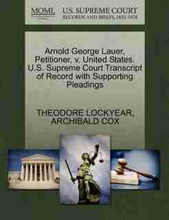 Arnold George Lauer, Petitioner, V. United States. U.s. Supreme Court Transcript Of Record With Supporting Pleadings by Theodore Lockyear