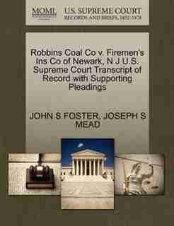 Robbins Coal Co V. Firemen's Ins Co Of Newark, N J U.s. Supreme Court Transcript Of Record With Supporting Pleadings by John S Foster