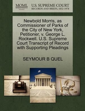 Newbold Morris, As Commissioner Of Parks Of The City Of New York, Petitioner, V. George L. Rockwell. U.s. Supreme Court Transcript Of Record With Supporting Pleadings by Seymour B Quel