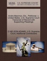 Andre Maximov, Etc., Petitioner, V. United States. U.s. Supreme Court Transcript Of Record With…