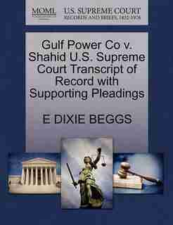 Gulf Power Co V. Shahid U.s. Supreme Court Transcript Of Record With Supporting Pleadings by E Dixie Beggs