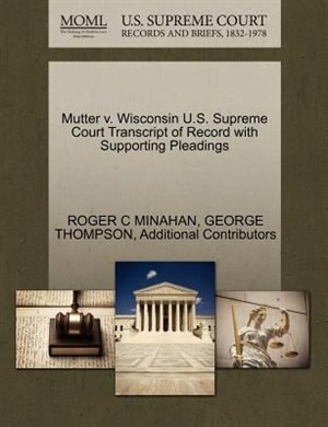 Mutter V. Wisconsin U.s. Supreme Court Transcript Of Record With Supporting Pleadings by Roger C Minahan