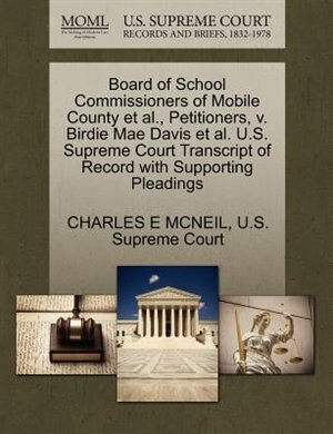 Board Of School Commissioners Of Mobile County Et Al., Petitioners, V. Birdie Mae Davis Et Al. U.s. Supreme Court Transcript Of Record With Supporting Pleadings de Charles E Mcneil