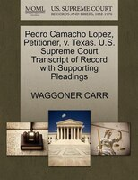 Pedro Camacho Lopez, Petitioner, V. Texas. U.s. Supreme Court Transcript Of Record With Supporting…