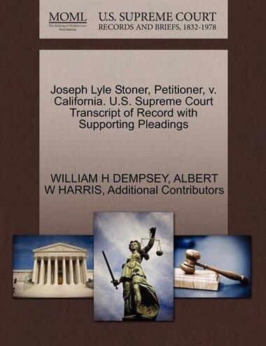 Joseph Lyle Stoner, Petitioner, V. California. U.s. Supreme Court Transcript Of Record With Supporting Pleadings de WILLIAM H DEMPSEY