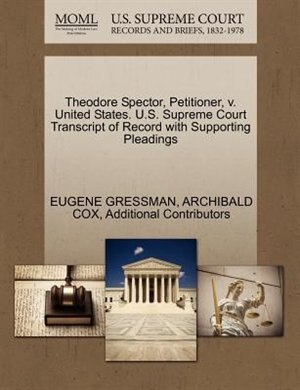 Theodore Spector, Petitioner, V. United States. U.s. Supreme Court Transcript Of Record With Supporting Pleadings by Eugene Gressman