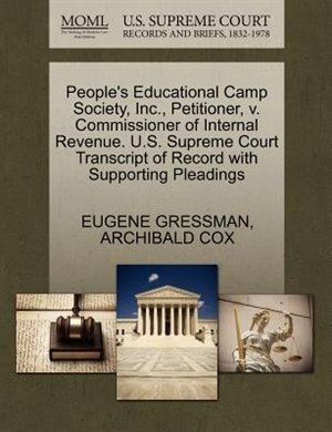 People's Educational Camp Society, Inc., Petitioner, V. Commissioner Of Internal Revenue. U.s. Supreme Court Transcript Of Record With Supporting Pleadings by Eugene Gressman