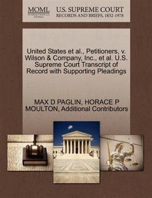 United States Et Al., Petitioners, V. Wilson & Company, Inc., Et Al. U.s. Supreme Court Transcript Of Record With Supporting Pleadings by Max D Paglin