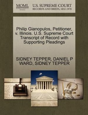 Philip Gianopulos, Petitioner, V. Illinois. U.s. Supreme Court Transcript Of Record With Supporting Pleadings by Sidney Tepper