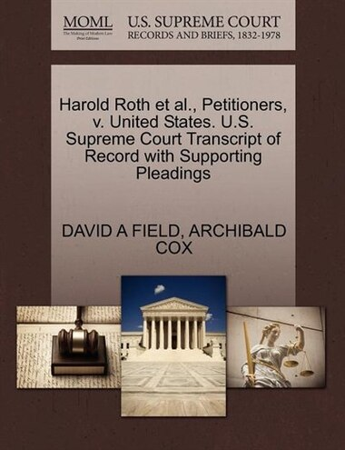 Harold Roth Et Al., Petitioners, V. United States. U.s. Supreme Court Transcript Of Record With Supporting Pleadings by David A Field